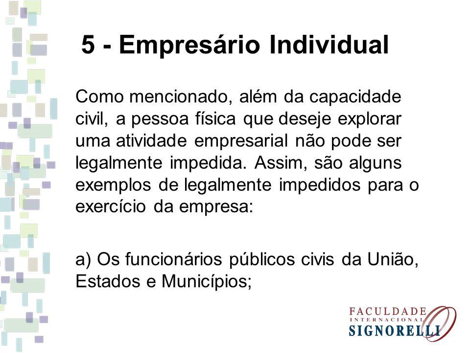 5 - Empresário Individual Como mencionado, além da capacidade civil, a pessoa física que deseje explorar uma atividade empresarial não pode ser legalm