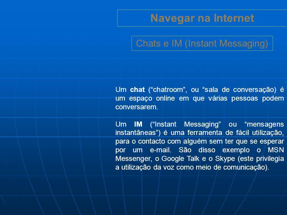 Navegar na Internet Chats Nas chatrooms podemos ter várias pessoas, em simultâne, o a trocar opiniões por escrito, em tempo real.