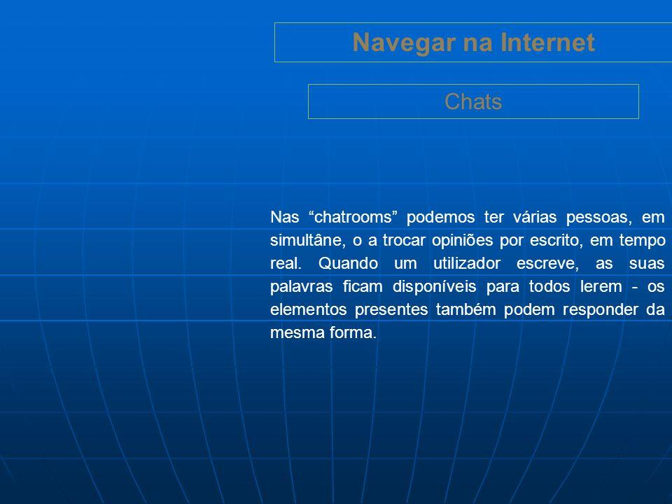 Navegar na Internet Chats Cada chat tem o seu conjunto de regras (por exemplo, não falar de política nos tópicos de música).