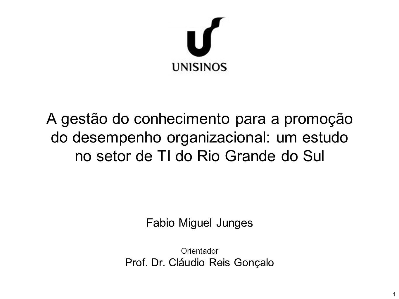 1 A gestão do conhecimento para a promoção do desempenho organizacional: um estudo no setor de TI do Rio Grande do Sul Fabio Miguel Junges Orientador Prof.