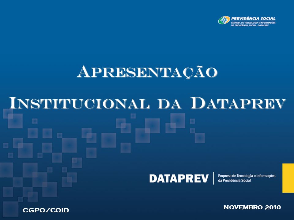 A presentação I nstitucional Da d ataprev CGPO/COID NOVEMBRO 2010