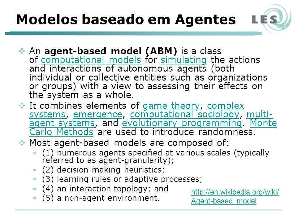 Modelos baseado em Agentes An agent-based model (ABM) is a class of computational models for simulating the actions and interactions of autonomous age