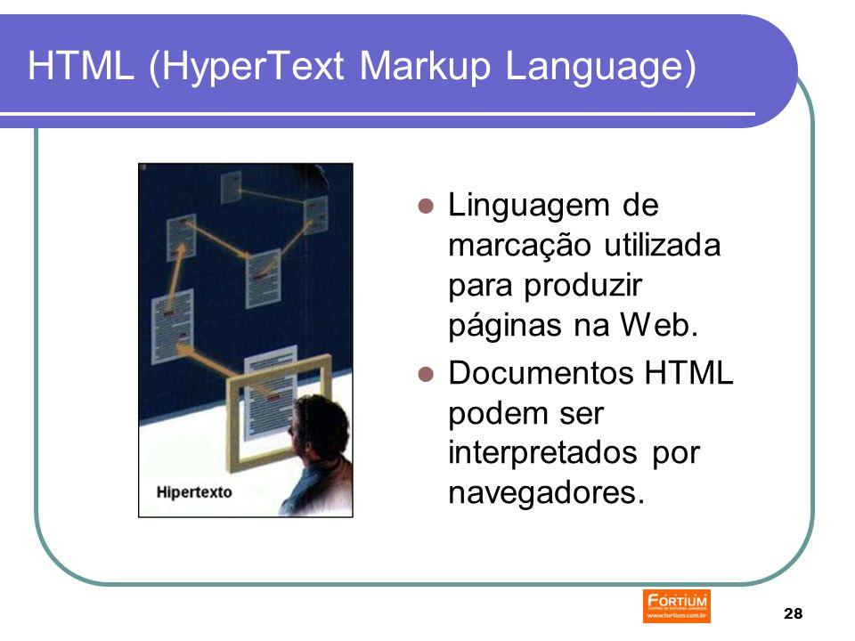 28 HTML (HyperText Markup Language) Linguagem de marcação utilizada para produzir páginas na Web.