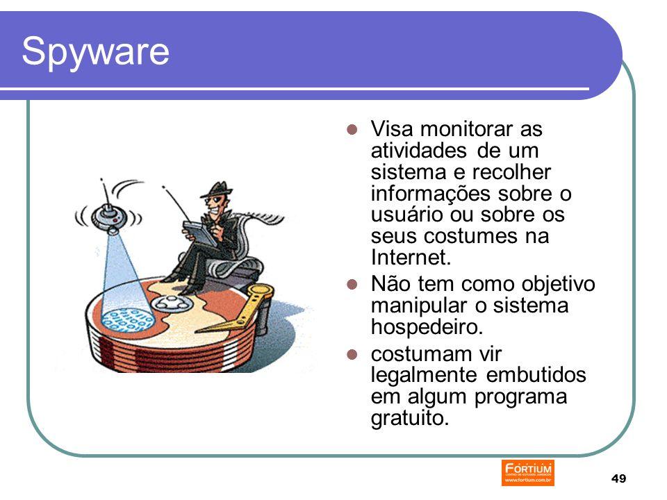 49 Spyware Visa monitorar as atividades de um sistema e recolher informações sobre o usuário ou sobre os seus costumes na Internet.