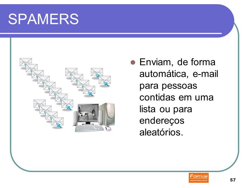 57 SPAMERS Enviam, de forma automática, e-mail para pessoas contidas em uma lista ou para endereços aleatórios.