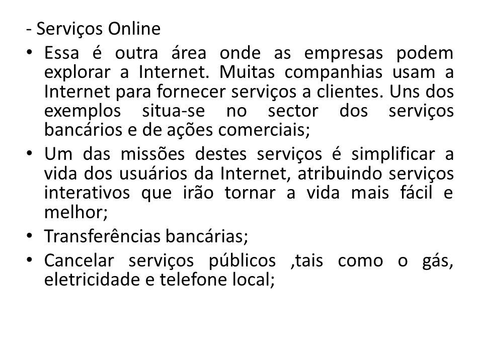 - Serviços Online Essa é outra área onde as empresas podem explorar a Internet. Muitas companhias usam a Internet para fornecer serviços a clientes. U