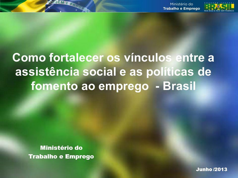 Como fortalecer os vínculos entre a assistência social e as políticas de fomento ao emprego - Brasil Ministério do Trabalho e Emprego Junho /2013
