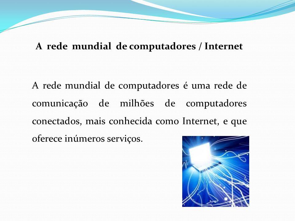 A internet conecta bilhões de páginas publicadas sobre os mais variados temas.