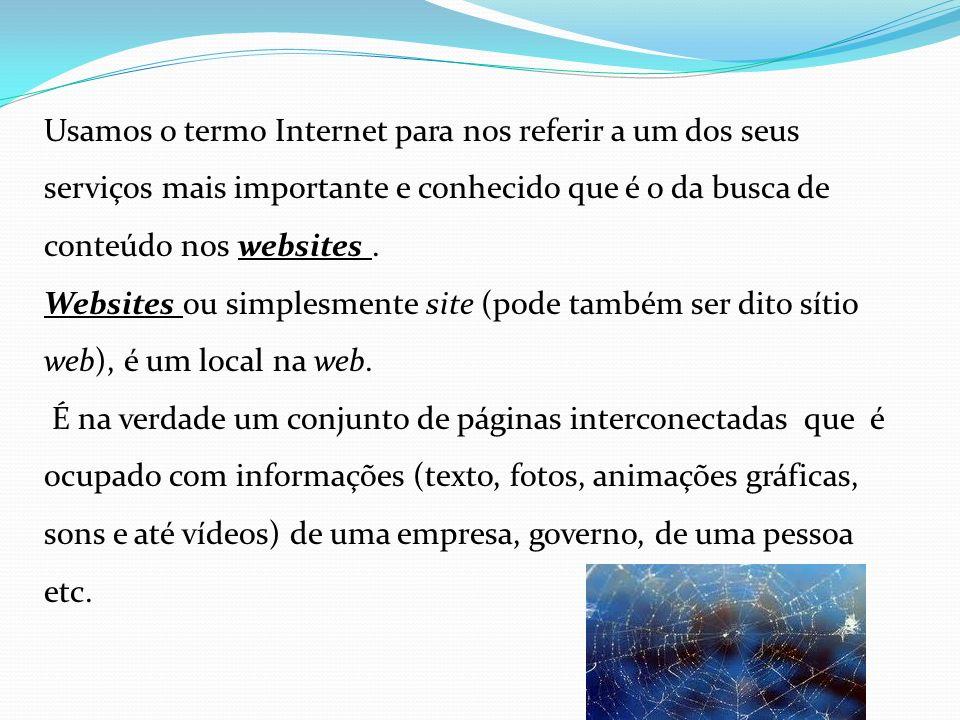 Usamos o termo Internet para nos referir a um dos seus serviços mais importante e conhecido que é o da busca de conteúdo nos websites.