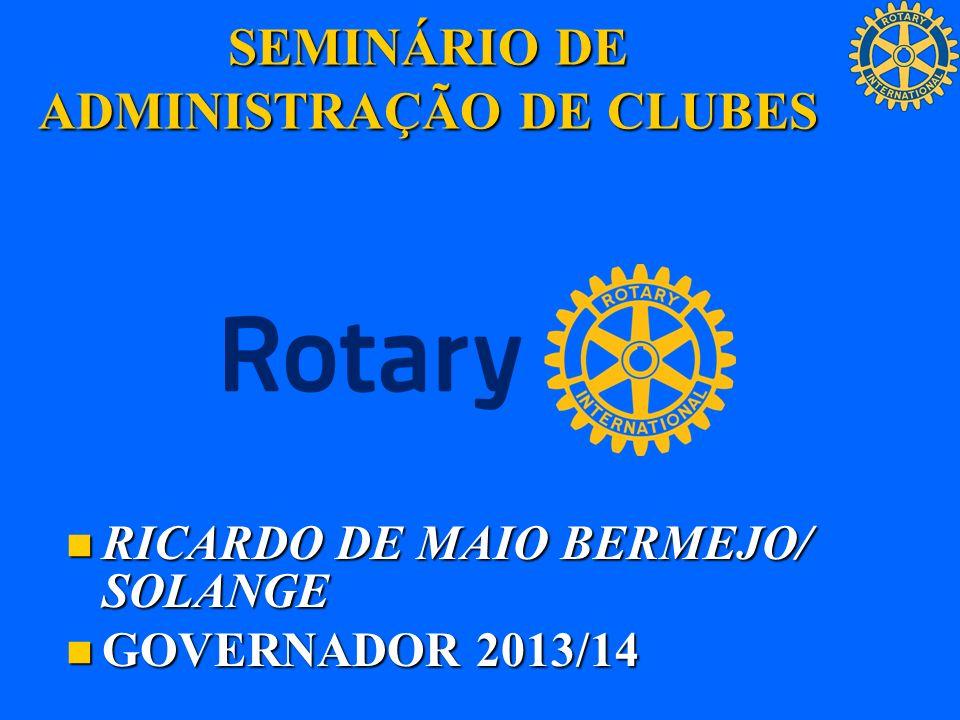 SEMINÁRIO DE ADMINISTRAÇÃO DE CLUBES RICARDO DE MAIO BERMEJO/ SOLANGE RICARDO DE MAIO BERMEJO/ SOLANGE GOVERNADOR 2013/14 GOVERNADOR 2013/14