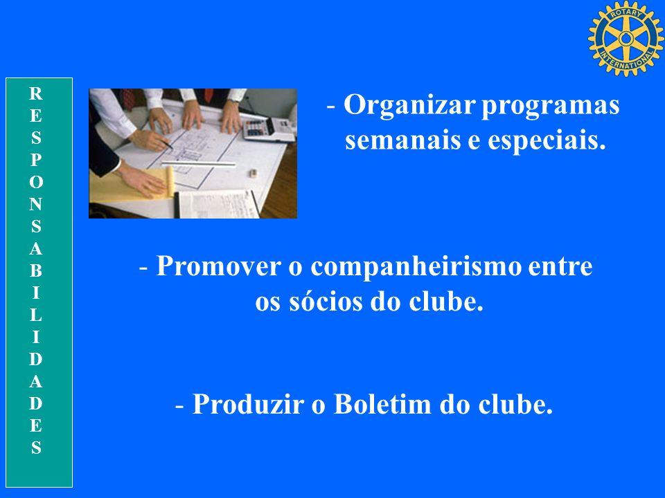 RESPONSABILIDADESRESPONSABILIDADES - Organizar programas semanais e especiais. - Promover o companheirismo entre os sócios do clube. - Produzir o Bole