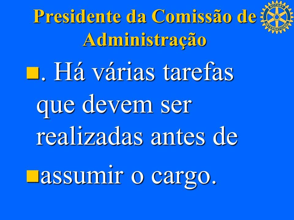 Presidente da Comissão de Administração. Há várias tarefas que devem ser realizadas antes de. Há várias tarefas que devem ser realizadas antes de assu