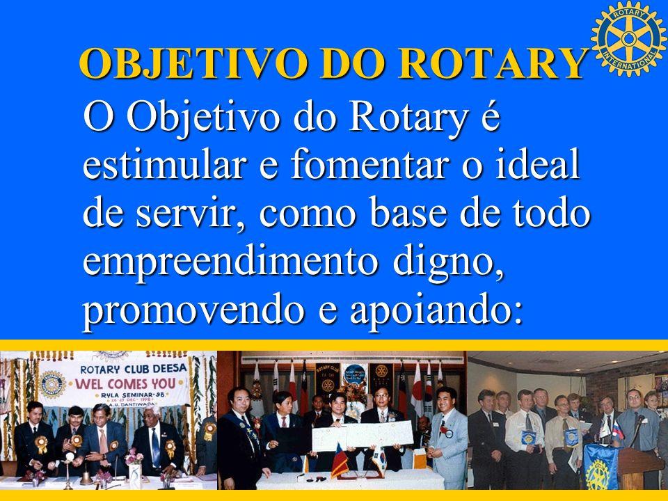 OBJETIVO DO ROTARY O Objetivo do Rotary é estimular e fomentar o ideal de servir, como base de todo empreendimento digno, promovendo e apoiando: