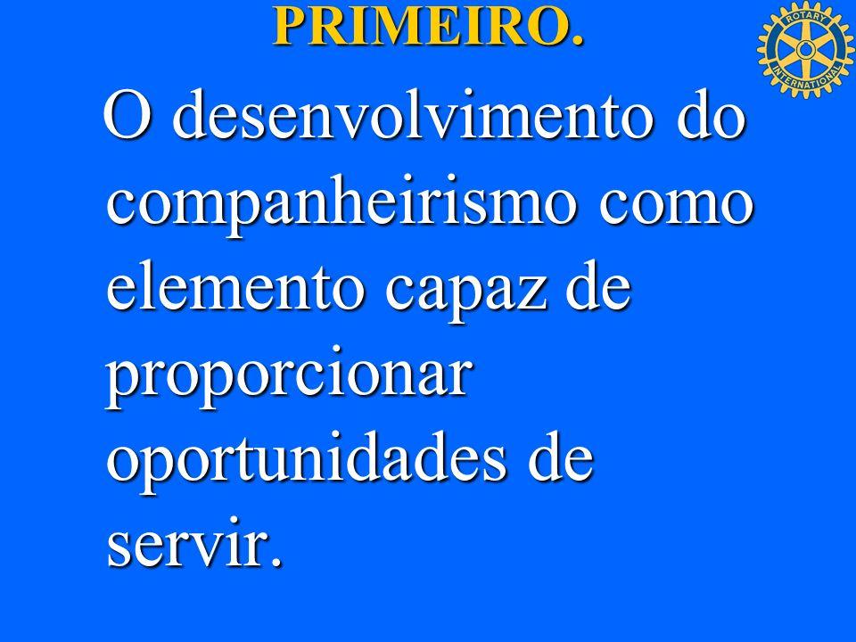 PRIMEIRO. O desenvolvimento do companheirismo como elemento capaz de proporcionar oportunidades de servir. O desenvolvimento do companheirismo como el