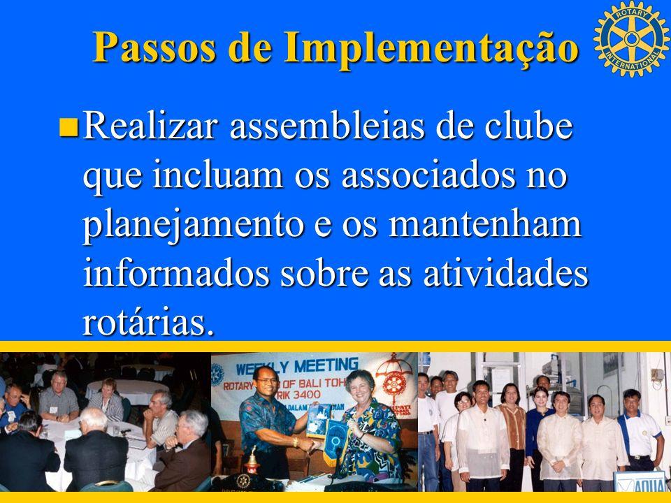 Passos de Implementação Realizar assembleias de clube que incluam os associados no planejamento e os mantenham informados sobre as atividades rotárias