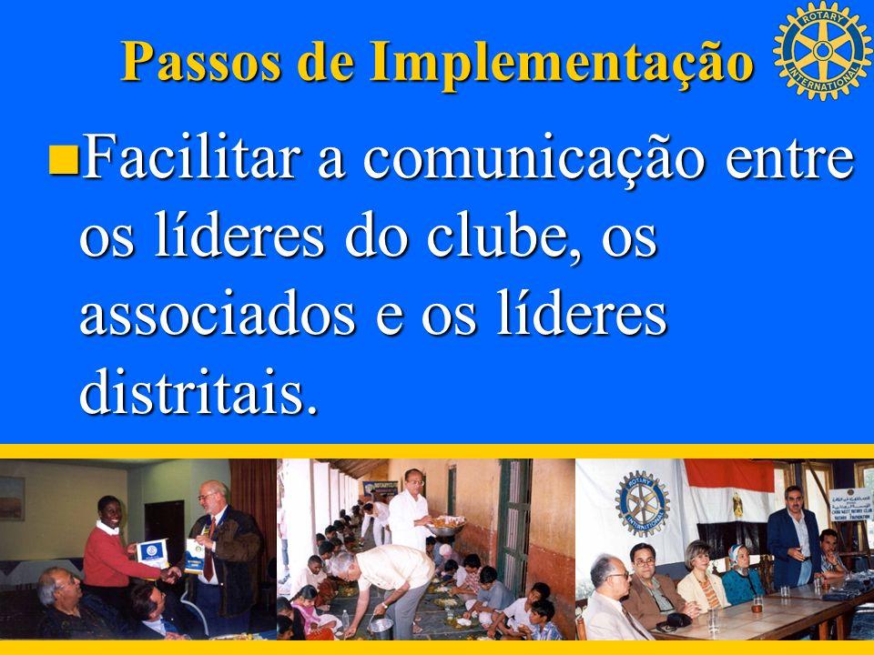Passos de Implementação Facilitar a comunicação entre os líderes do clube, os associados e os líderes distritais. Facilitar a comunicação entre os líd