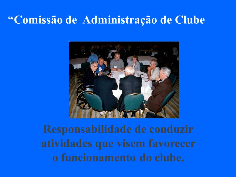 Comissão de Administração de Clube Responsabilidade de conduzir atividades que visem favorecer o funcionamento do clube.