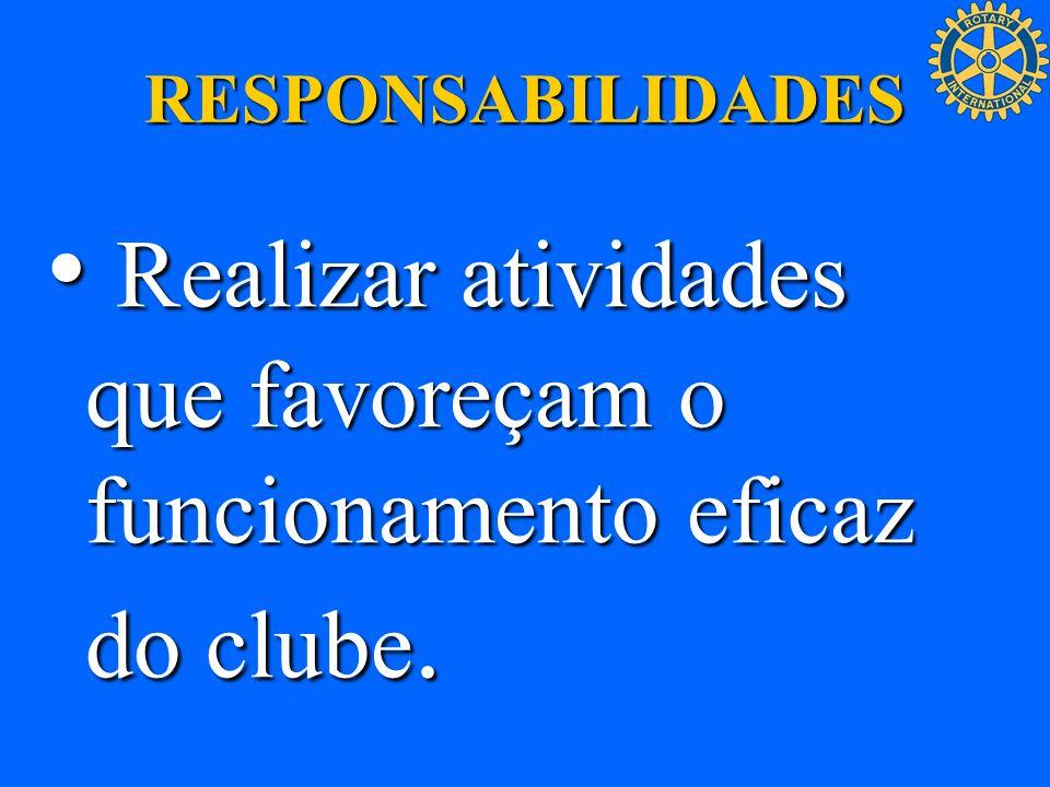 RESPONSABILIDADES Realizar atividades que favoreçam o funcionamento eficaz do clube. Realizar atividades que favoreçam o funcionamento eficaz do clube