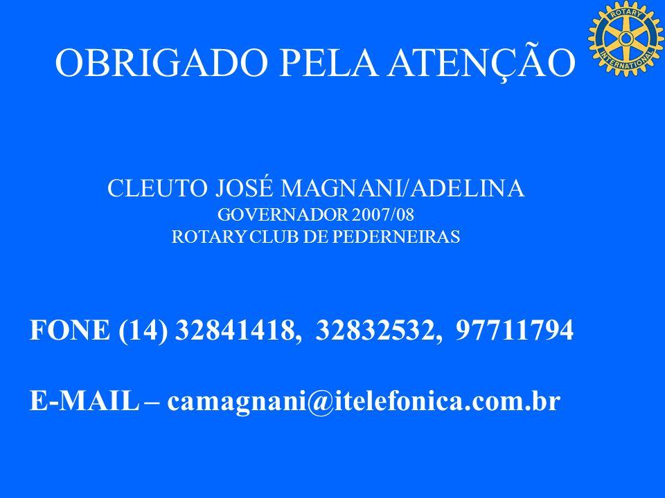 OBRIGADO PELA ATENÇÃO CLEUTO JOSÉ MAGNANI/ADELINA GOVERNADOR 2007/08 ROTARY CLUB DE PEDERNEIRAS FONE (14) 32841418, 32832532, 97711794 E-MAIL – camagn