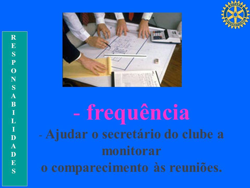 RESPONSABILIDADESRESPONSABILIDADES - frequência - Ajudar o secretário do clube a monitorar o comparecimento às reuniões.