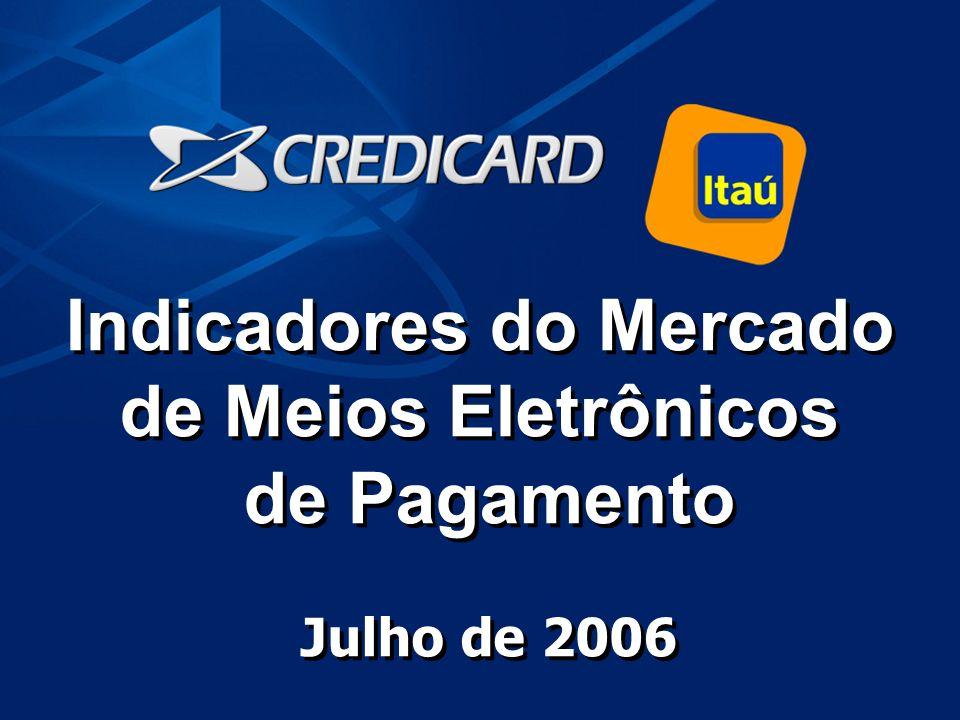 1 Indicadores do Mercado de Meios Eletrônicos de Pagamento Julho de 2006 Indicadores do Mercado de Meios Eletrônicos de Pagamento Julho de 2006
