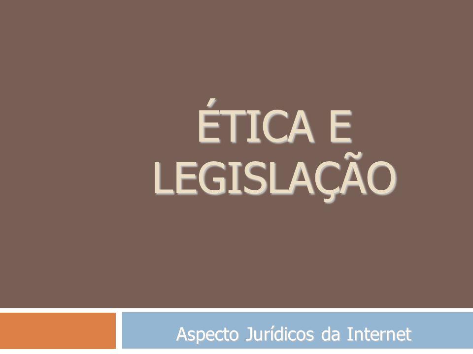 ÉTICA E LEGISLAÇÃO Aspecto Jurídicos da Internet
