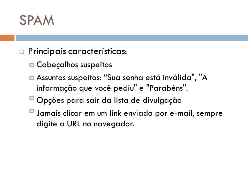 SPAM Principais características: Cabeçalhos suspeitos Assuntos suspeitos: Sua senha está inválida