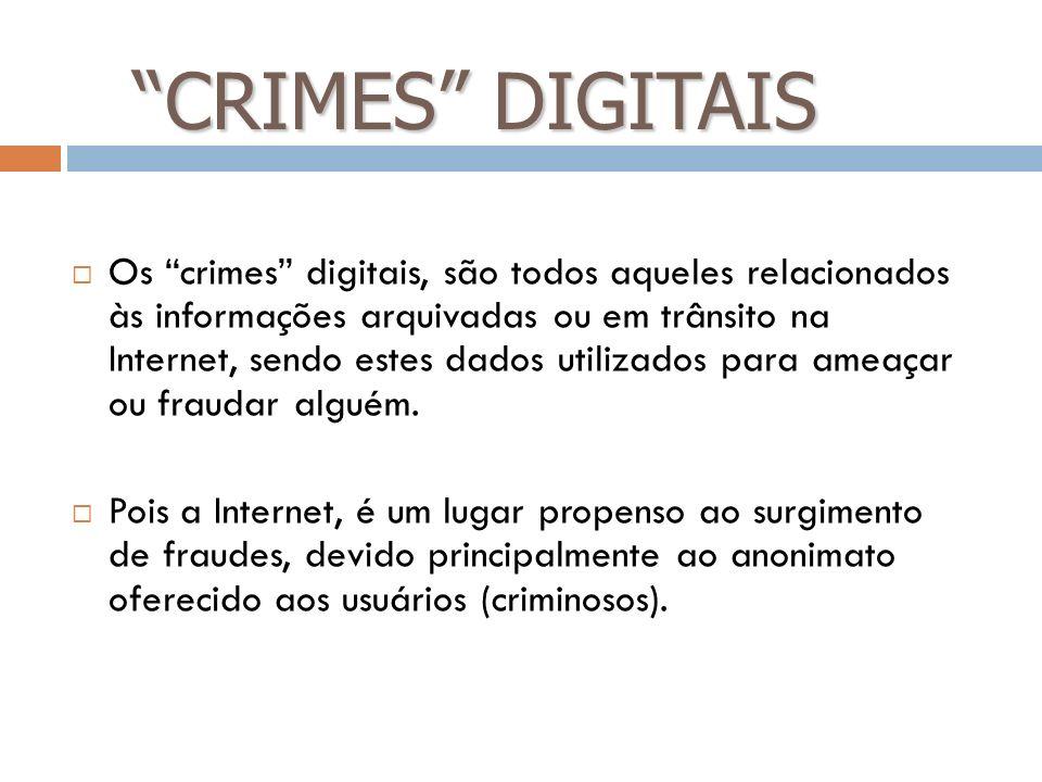 CRIMES DIGITAIS Os crimes digitais, são todos aqueles relacionados às informações arquivadas ou em trânsito na Internet, sendo estes dados utilizados