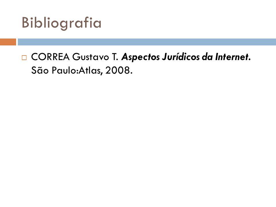 Bibliografia CORREA Gustavo T. Aspectos Jurídicos da Internet. São Paulo:Atlas, 2008.