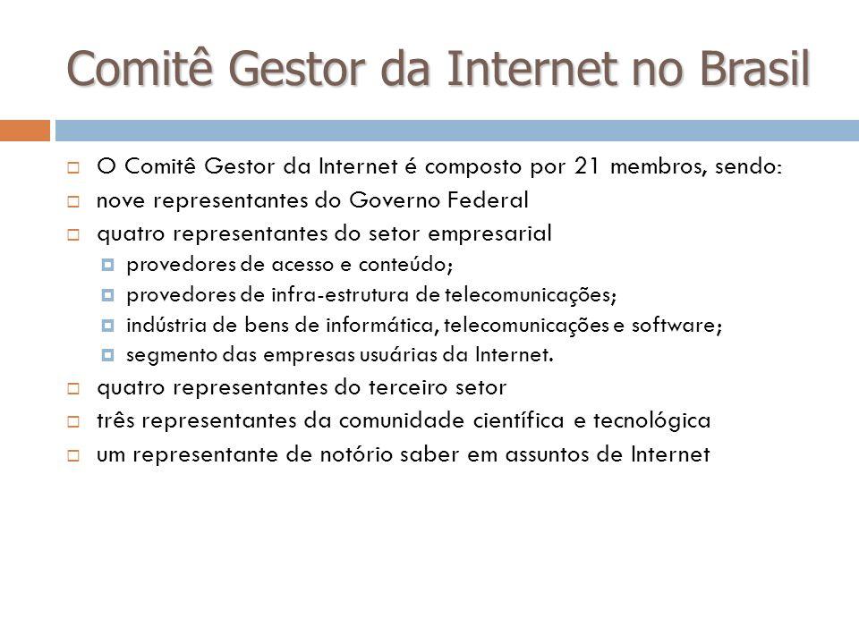 Comitê Gestor da Internet no Brasil O Comitê Gestor da Internet é composto por 21 membros, sendo: nove representantes do Governo Federal quatro repres