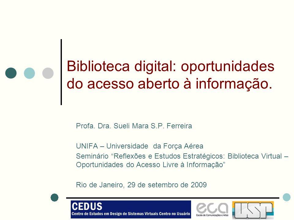 1 Biblioteca digital: oportunidades do acesso aberto à informação. Profa. Dra. Sueli Mara S.P. Ferreira UNIFA – Universidade da Força Aérea Seminário