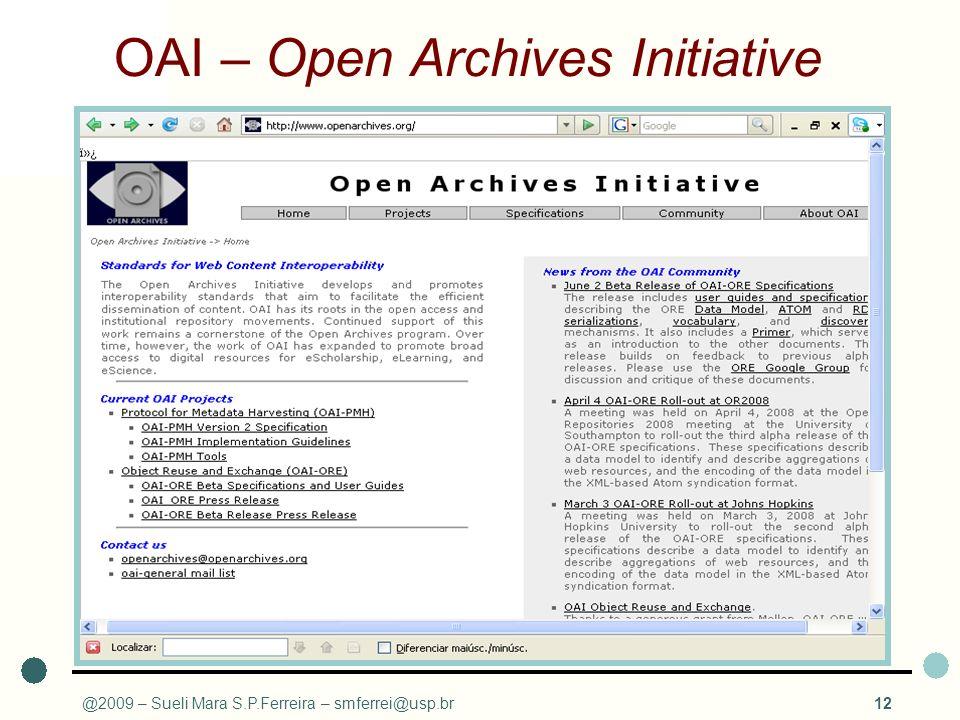 @2009 – Sueli Mara S.P.Ferreira – smferrei@usp.br12 OAI – Open Archives Initiative