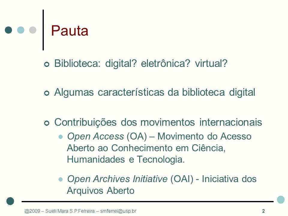 @2009 – Sueli Mara S.P.Ferreira – smferrei@usp.br2 Pauta Biblioteca: digital? eletrônica? virtual? Algumas características da biblioteca digital Contr