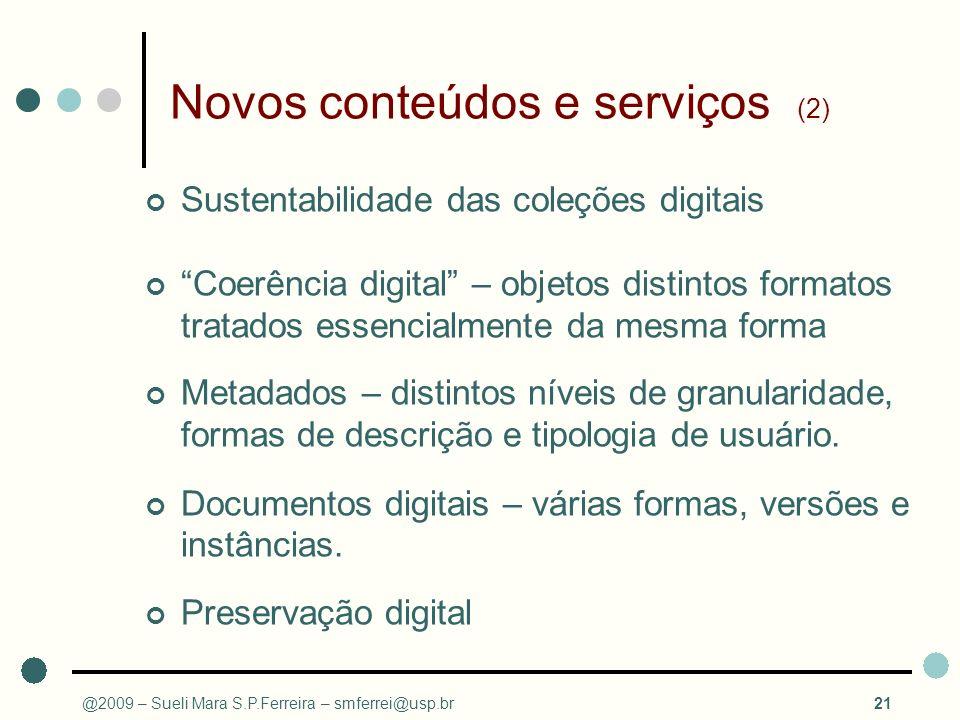 Novos conteúdos e serviços (2) Sustentabilidade das coleções digitais Coerência digital – objetos distintos formatos tratados essencialmente da mesma