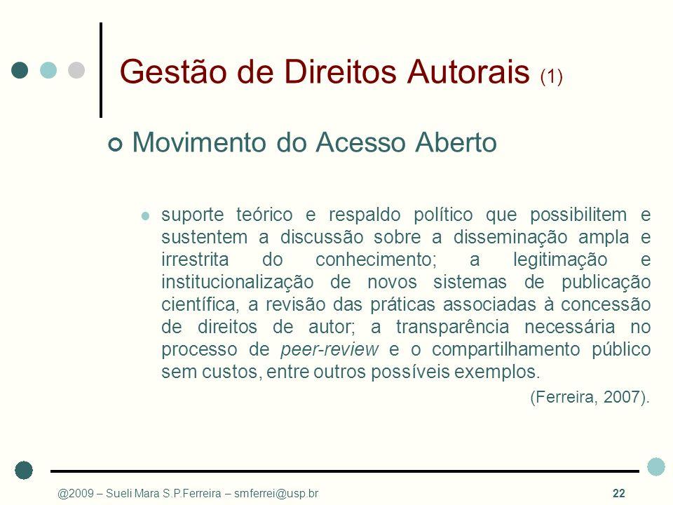 Gestão de Direitos Autorais (1) Movimento do Acesso Aberto suporte teórico e respaldo político que possibilitem e sustentem a discussão sobre a dissem