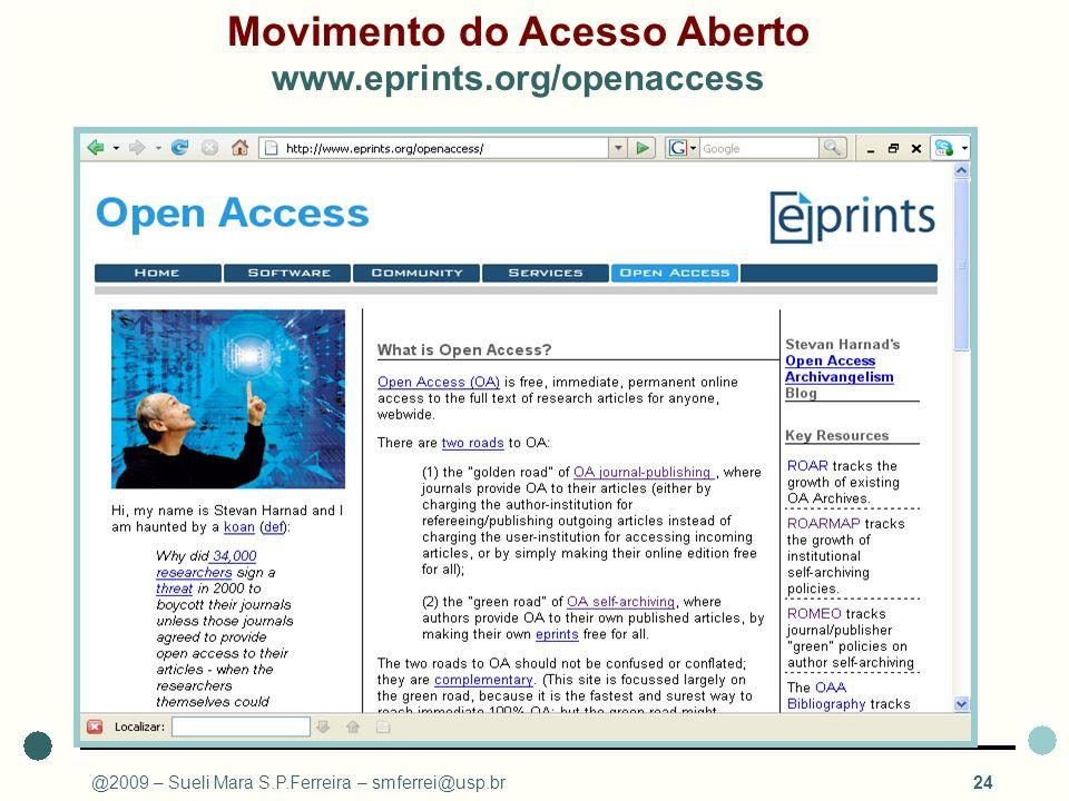 @2009 – Sueli Mara S.P.Ferreira – smferrei@usp.br24 Movimento do Acesso Aberto www.eprints.org/openaccess