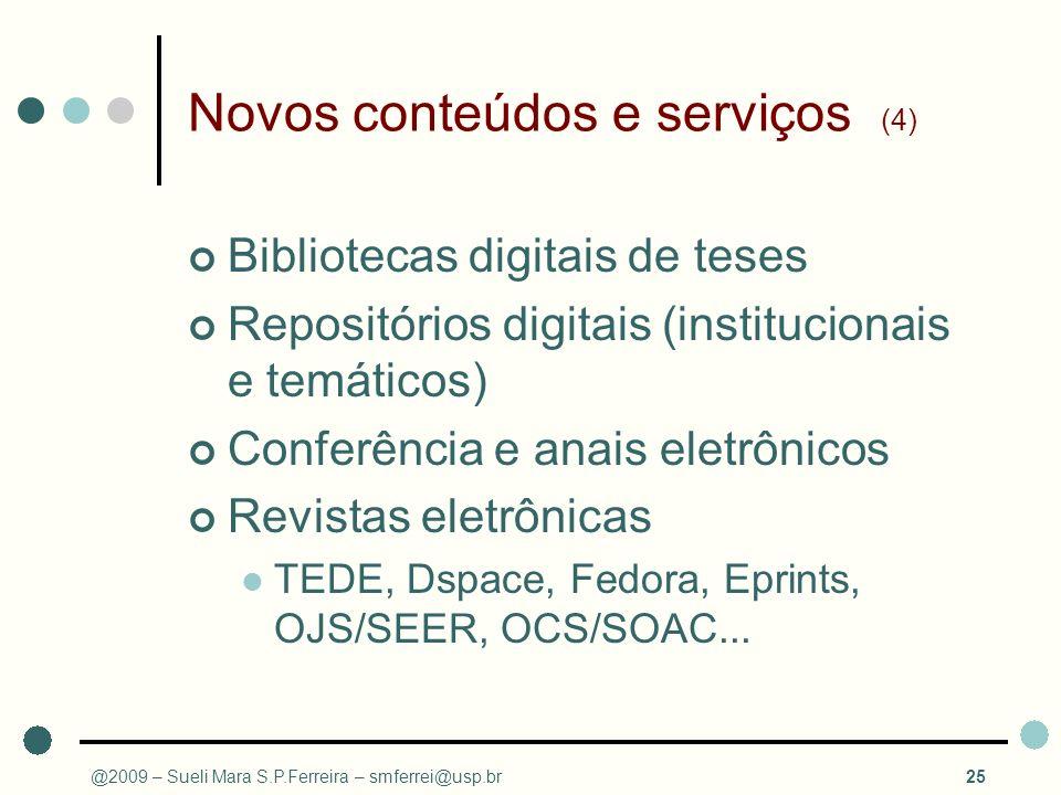 Novos conteúdos e serviços (4) Bibliotecas digitais de teses Repositórios digitais (institucionais e temáticos) Conferência e anais eletrônicos Revist