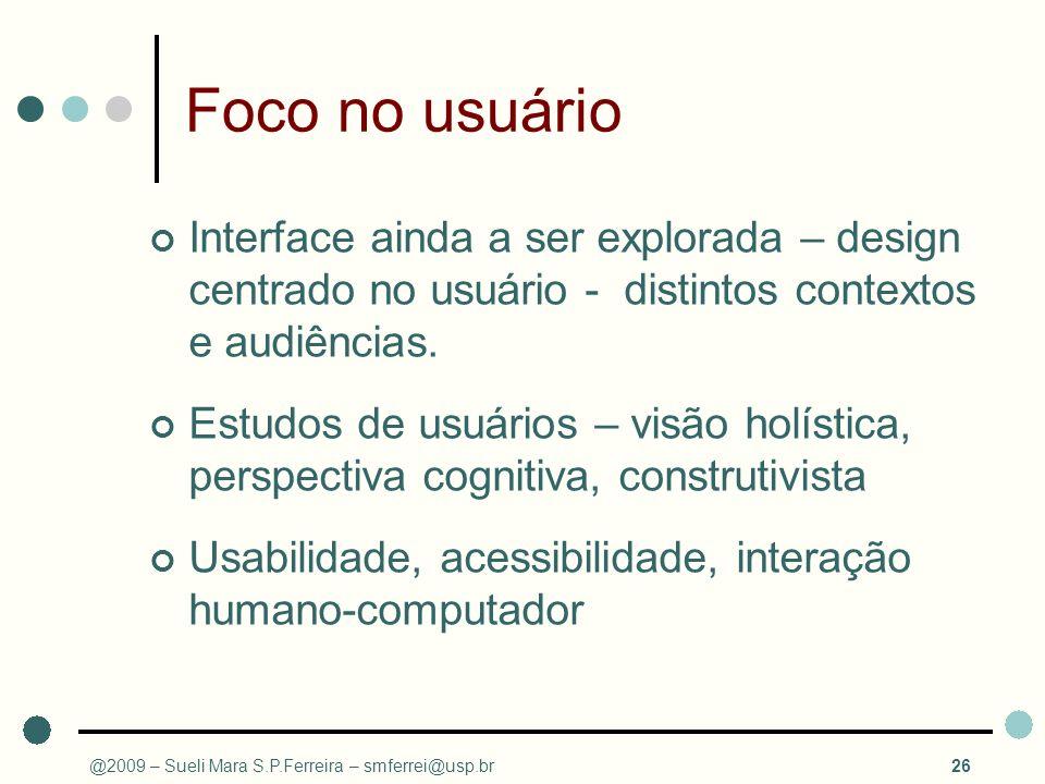 Foco no usuário Interface ainda a ser explorada – design centrado no usuário - distintos contextos e audiências. Estudos de usuários – visão holística