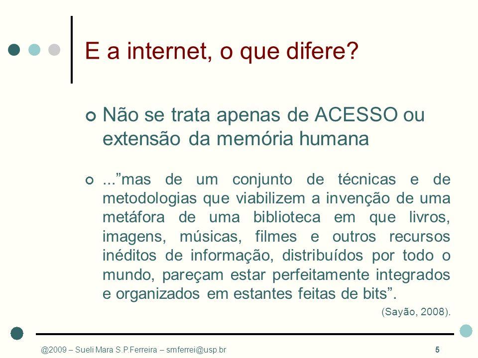 E a internet, o que difere? Não se trata apenas de ACESSO ou extensão da memória humana...mas de um conjunto de técnicas e de metodologias que viabili