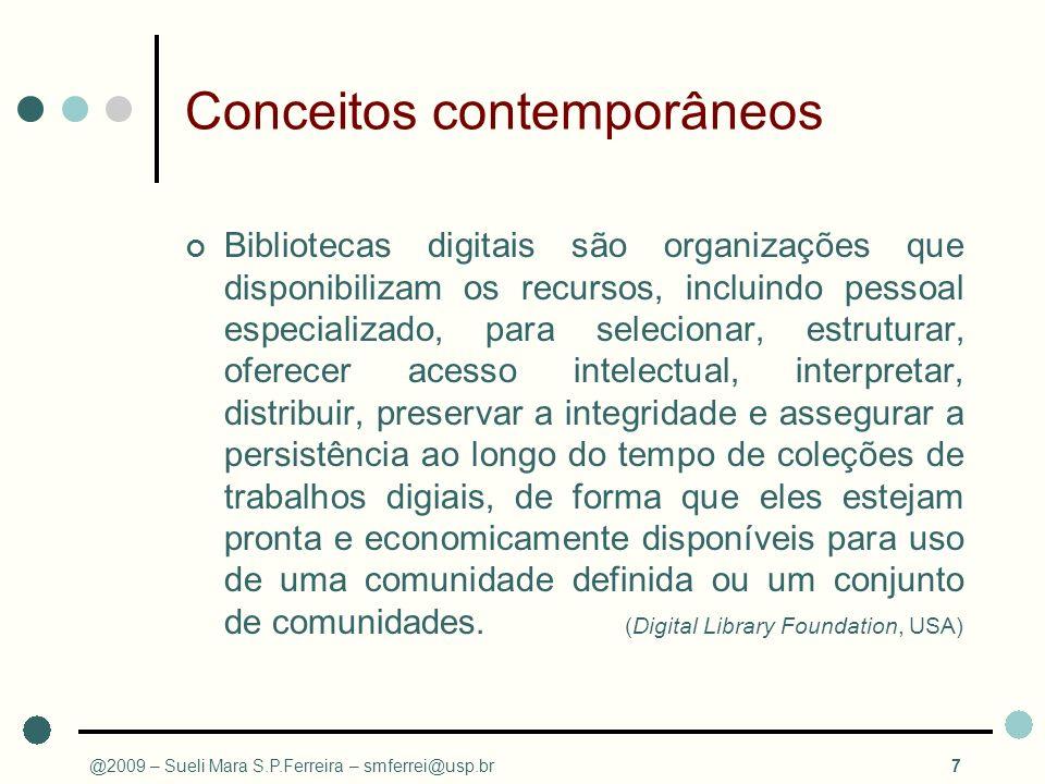 Conceitos contemporâneos Bibliotecas digitais são organizações que disponibilizam os recursos, incluindo pessoal especializado, para selecionar, estru