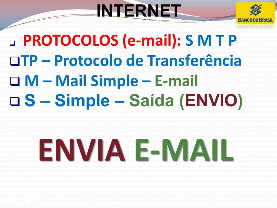 PROTOCOLOS (e-mail): S M T P TP – Protocolo de Transferência M – Mail Simple – E-mail S – Simple – Saída (ENVIO) ENVIA E-MAIL pág.
