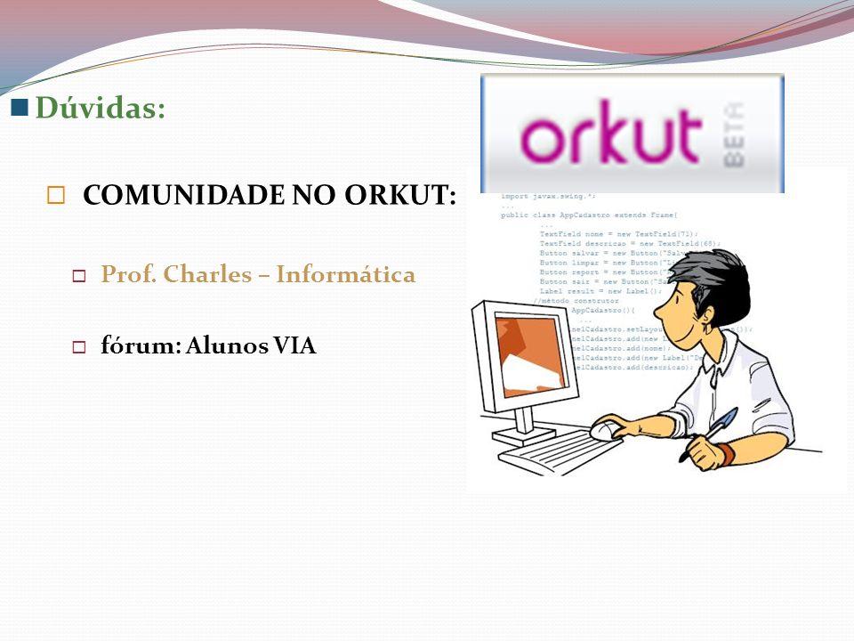 Dúvidas: COMUNIDADE NO ORKUT: Prof. Charles – Informática fórum: Alunos VIA