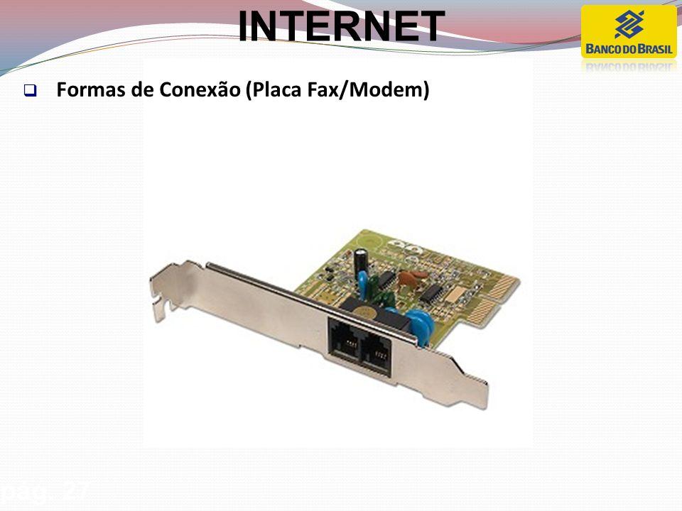 Formas de Conexão (Placa Fax/Modem) pág. 27 INTERNET