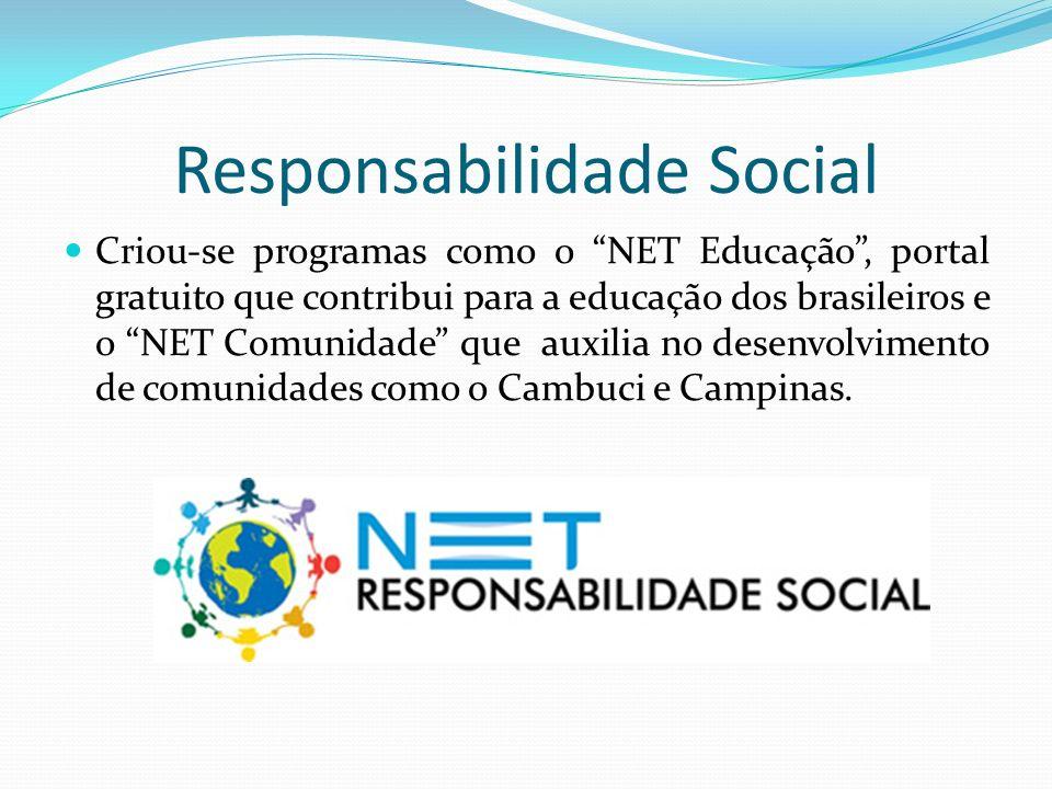 Responsabilidade Social Criou-se programas como o NET Educação, portal gratuito que contribui para a educação dos brasileiros e o NET Comunidade que auxilia no desenvolvimento de comunidades como o Cambuci e Campinas.