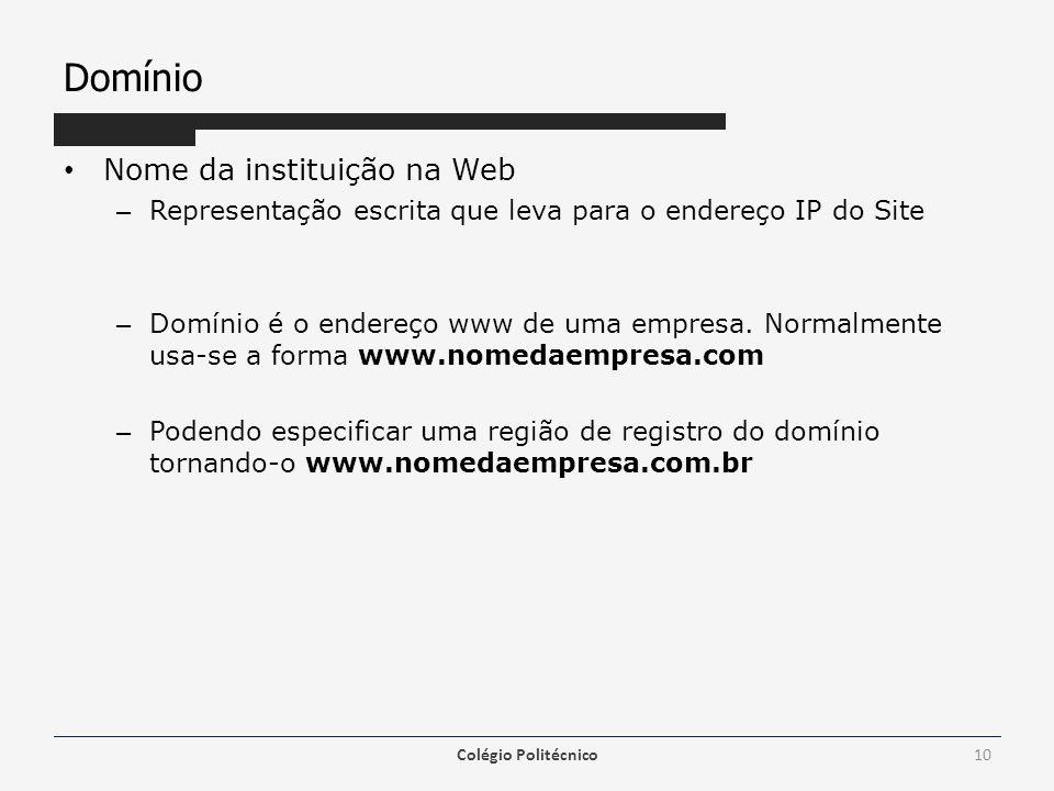 Domínio Nome da instituição na Web – Representação escrita que leva para o endereço IP do Site – Domínio é o endereço www de uma empresa. Normalmente