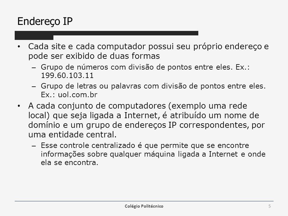 Endereço IP Os endereços com letras, ou seja, domínios são divididos em partes cada qual com seu respectivo significado.] – Exemplo: terra.com.br [terra] é o nome do site [com] é o domínio que significa que é um site comercial [br] é o domínio de topo de região no caso Brasil.