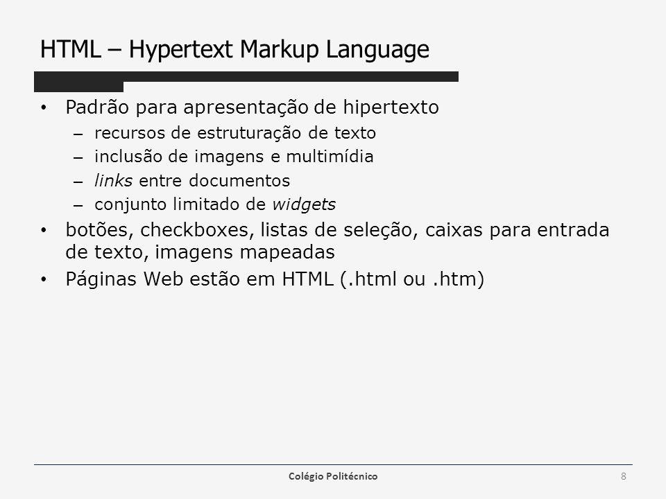 HTML – Hypertext Markup Language Padrão para apresentação de hipertexto – recursos de estruturação de texto – inclusão de imagens e multimídia – links