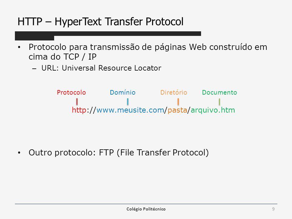 HTTP – HyperText Transfer Protocol Protocolo para transmissão de páginas Web construído em cima do TCP / IP – URL: Universal Resource Locator http://w