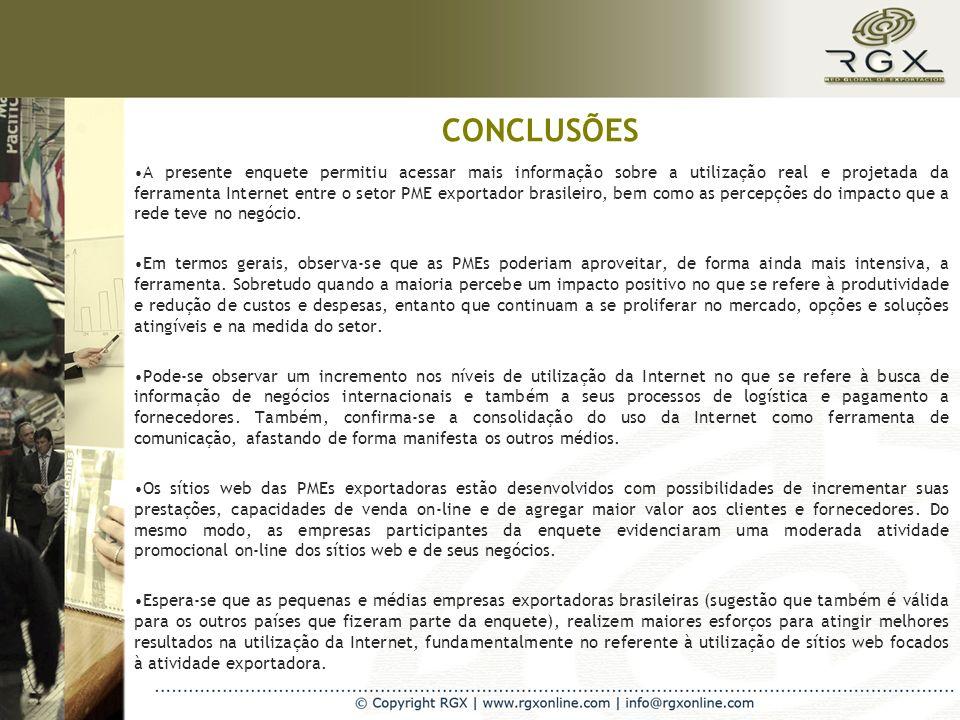 CONCLUSÕES A presente enquete permitiu acessar mais informação sobre a utilização real e projetada da ferramenta Internet entre o setor PME exportador brasileiro, bem como as percepções do impacto que a rede teve no negócio.