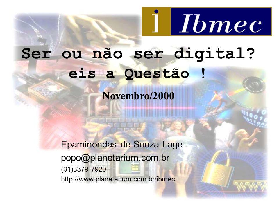Epaminondas de Souza Lage popo@planetarium.com.br (31)3379 7920 http://www.planetarium.com.br/ibmec Ser ou não ser digital.